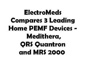 ElectroMeds.com Compares the top 3 home PEMF devices - Medithera, QRS Quantron and the MRS 2000