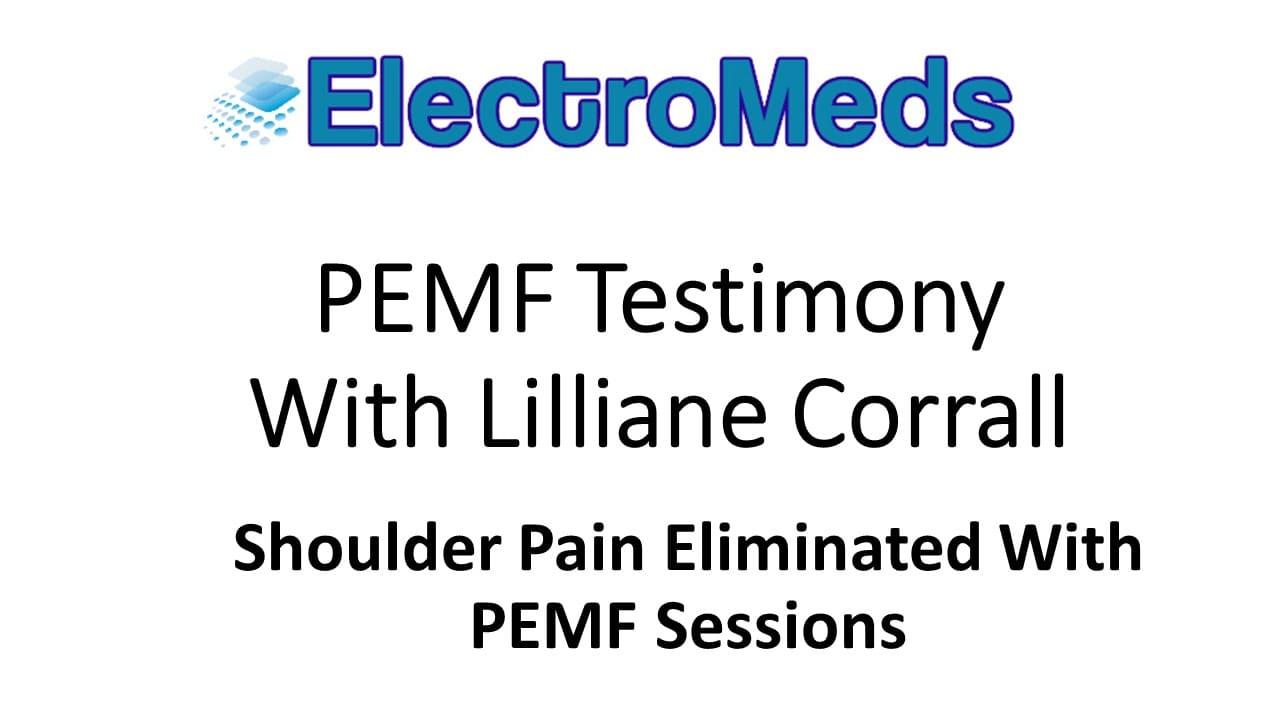 PEMF Testimony Lilliane Corrall Shoulder Pain Relieved ElectroMeds