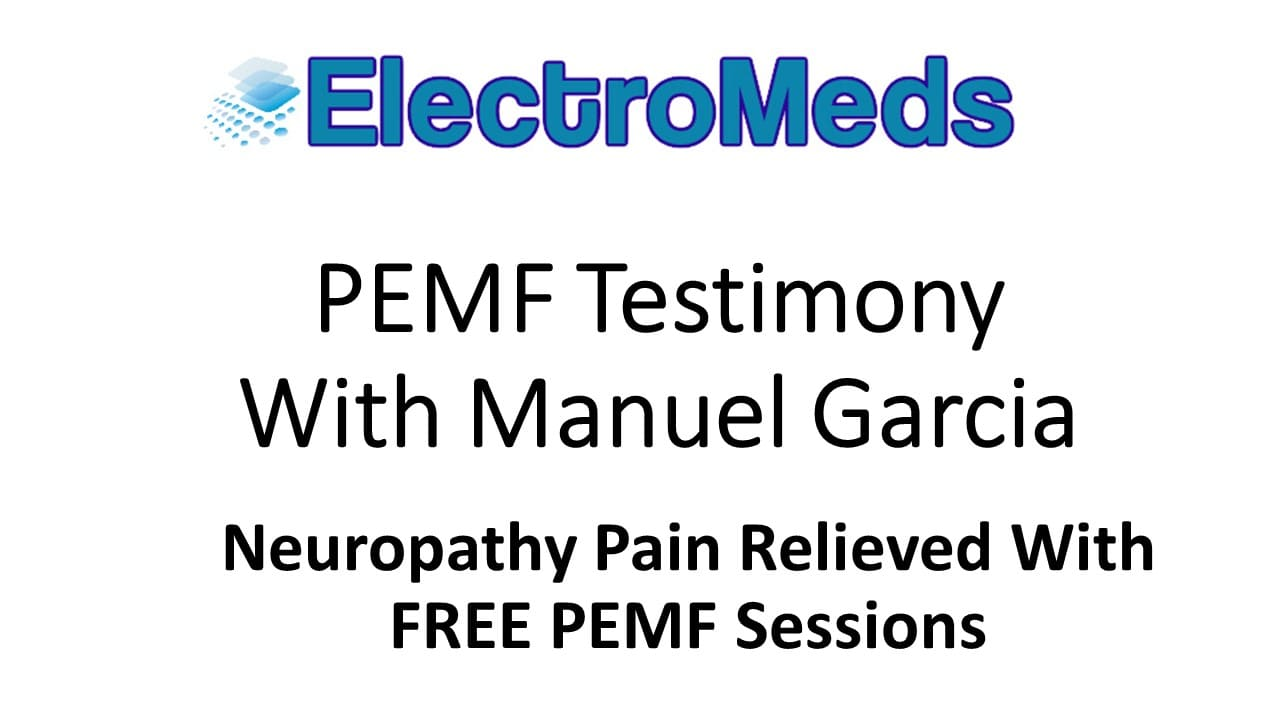 PEMF Testimony Manuel Garcia Neuropathy Pain Relieved ElectroMeds