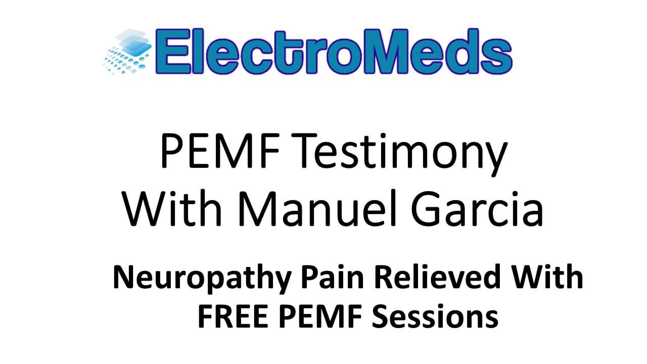 PEMF Testimony Manuel Garcia Neuropathy Pain Relieved ElectroMeds